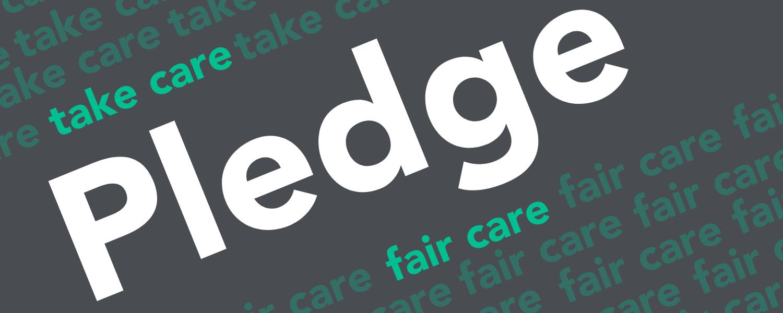 Take care Pledge, Fair Care.