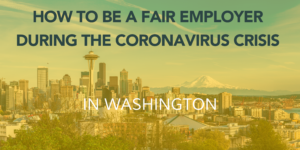 Seattle skyline with text overlay: How to be a fair employer during the coronavirus crisis in Washington