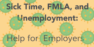 virus background with the words: Sick Time, FMLA, and Unemployment: Help for Employers